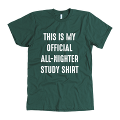THIS IS MY OFFICIAL ALL-NIGHTER STUDY SHIRT