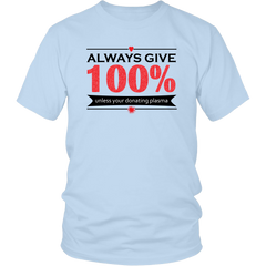Funny T-shirt - Always Give 100% Unless Your Giving Plasma | Long Sleeve Tee & Hoodie