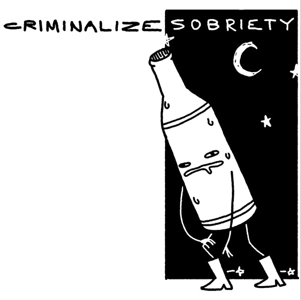 CRIMINALIZE SOBRIETY STICKER