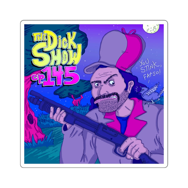 Episode 145 – Dick on Kicking Up a Stink