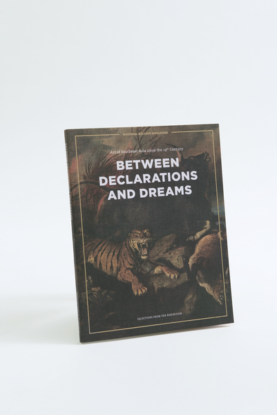 Between Declarations And Dreams: Art Of Southeast Asia Since The 19th Century (Paperback)