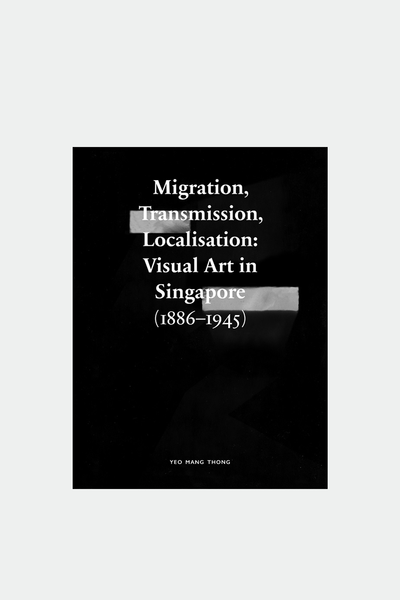 Migration, Transmission, Localisation: Visual Art in Singapore (1886–1945)