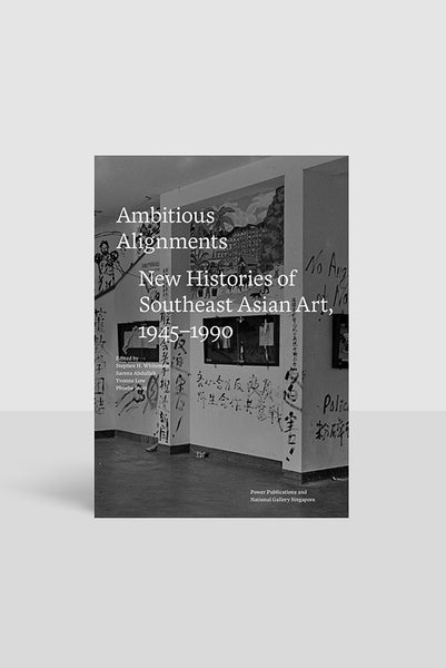 Ambitious Alignments: New Histories of Southeast Asian Art 1945-1990