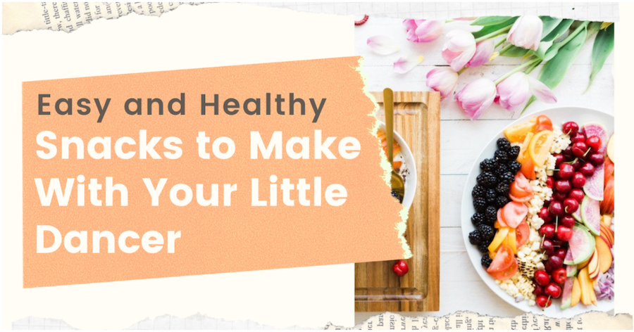 Easy and Healthy Snacks to make with your little dancer