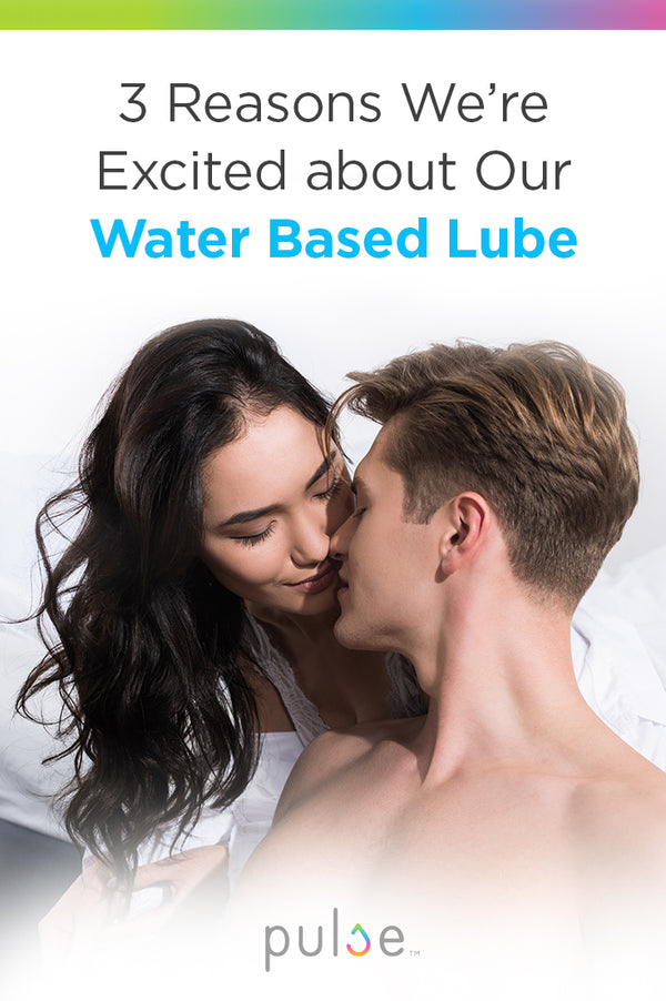 3 Reasons We're Excited about Our Water Based Lube