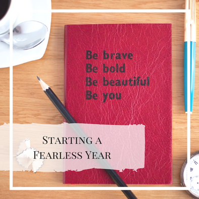 New year, new you, new me, new all of it : How to start a fearless year