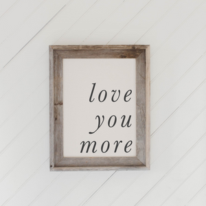 Love You More Barn Wood Framed Print