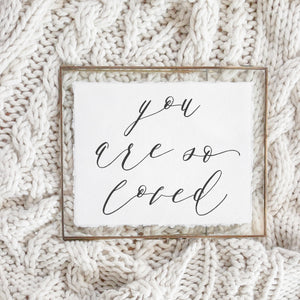 You Are So Loved Print