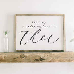 Bind My Wandering Heart to Thee Framed Wood Sign
