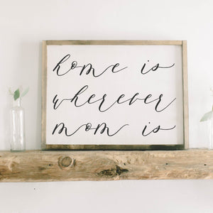 Home is Where Mom is Calligraphy Framed Wood Sign
