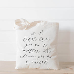 If I Didn't Have You as a Mother I'd Choose You as a Friend Tote Bag