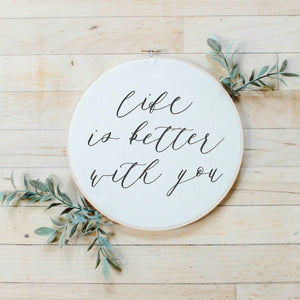 Life Is Better With You Faux Embroidery Hoop