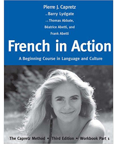 French in Action: A Beginning Course in Language and Culture: The Capretz Method, Third Edition, Workbook Part 1 (English and French Edition)