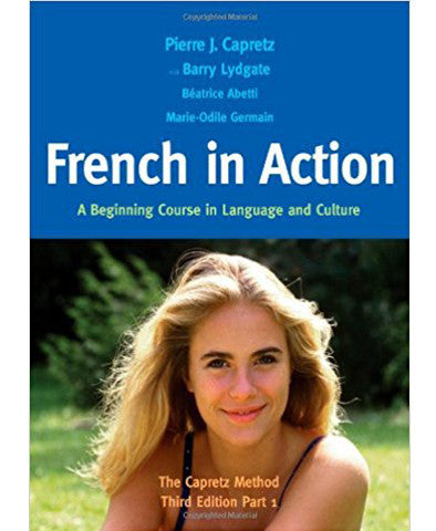 French in Action: A Beginning Course in Language and Culture: The Capretz Method, Third Edition, Part 1 (English and French Edition)
