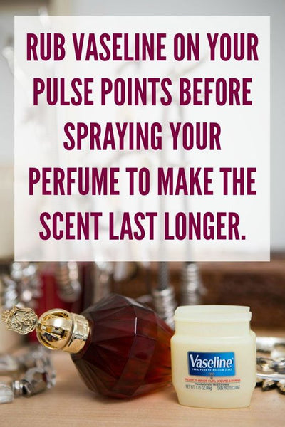 Rub Vaseline on to pulse points for longer lasting fragrance