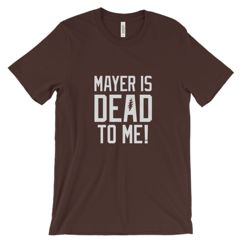 Mayer is Dead to Me Unisex T-shirt