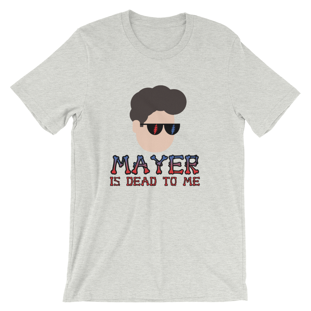 John Mayer And Company Dead: John Mayer Is Dead To Me Unisex T-Shirt