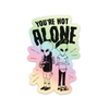 "not alone 4"" sticker"