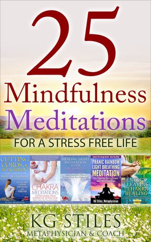 25 Must Know Mindfulness Meditations for a Stress Free Life - (BUY BUNDLE & SAVE) - By KG Stiles-ebook-PurePlant Essentials