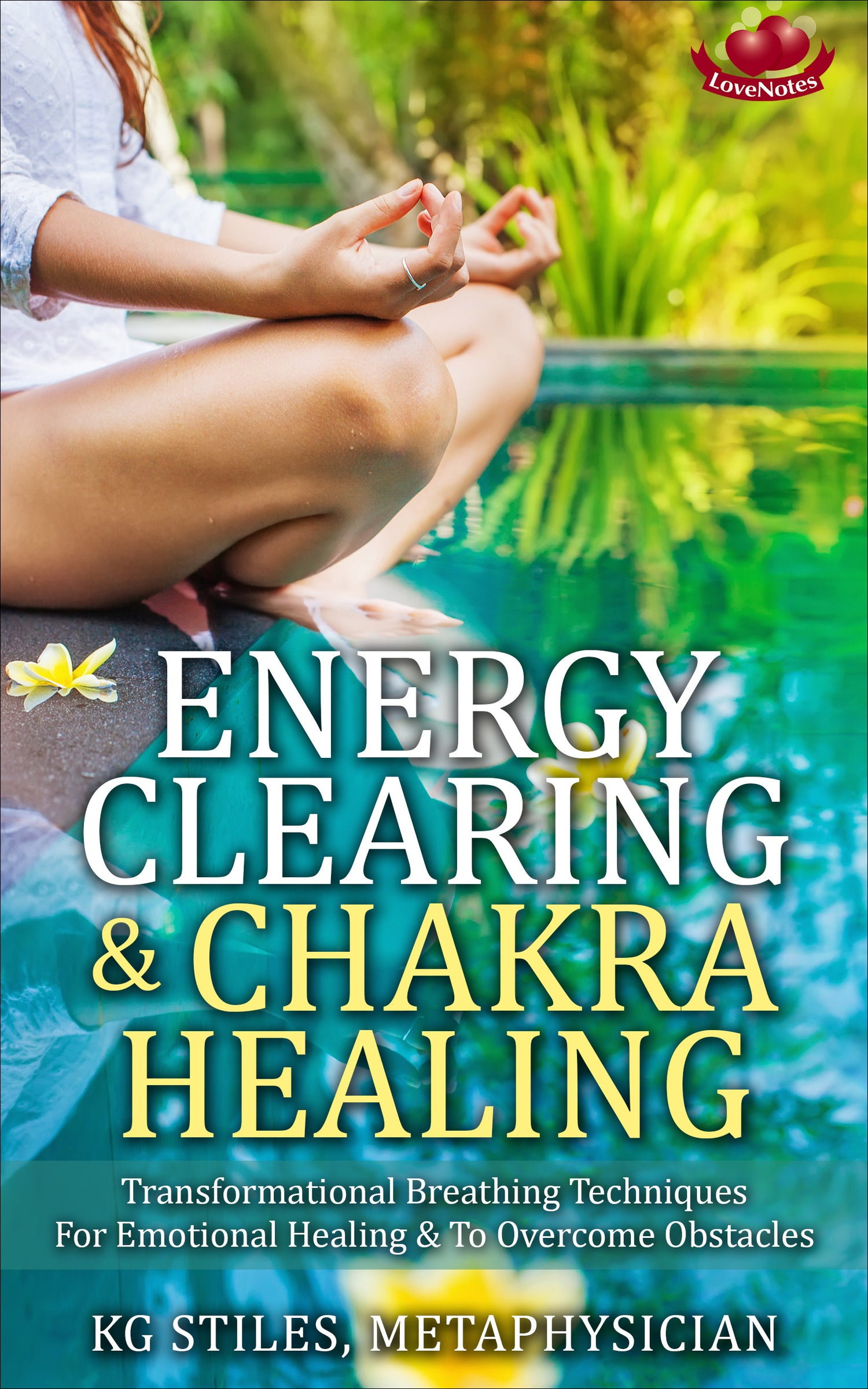 ENERGY CLEARING & CHAKRA HEALING Transformational Breathing Techniques For  Emotional Healing & To Overcome Obstacles By KG Stiles