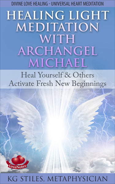 Angel Therapy Healing Light Meditation with Archangel Michael - Divine Love Healing - Universal Heart Meditation - Heal Yourself & Others - Activate Fresh New Beginnings - By KG Stiles-ebook-PurePlant Essentials