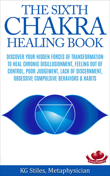 Chakra Healing Book Sixth - Heal Chronic Disillusionment, Feeling Out of Control, Poor Judgement, Lack Discernment, Obsessive Compulsion & Habits - By KG Stiles-ebook-PurePlant Essentials