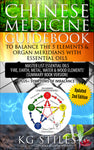 Chinese Medicine Guidebook -- Balance the 5 Elements & Organ Meridians  -- with Essential Oils --  By KG Stiles-ebook-PurePlant Essentials