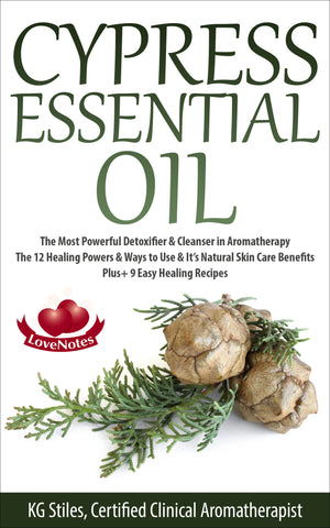 Cypress Essential Oil SAVE 60% OFF - The Most Powerful Detoxifier & Cleanser in Aromatherapy - By KG Stiles-ebook-PurePlant Essentials
