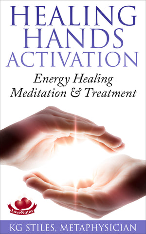 HEALING HANDS ACTIVATION - Energy Healing Meditation & Treatment - By KG Stiles-ebook-PurePlant Essentials