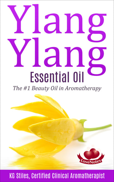 Essential Oil - Ylang Ylang - #1 Beauty Oil In Aromatherapy - By KG Stiles-ebook-PurePlant Essentials