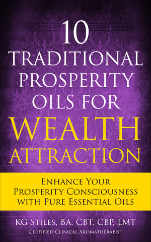 10 Traditional Prosperity Oils for Wealth Attraction - Enhance Your Prosperity Consciousness with Pure Essential Oils - By KG Stiles-ebook-PurePlant Essentials