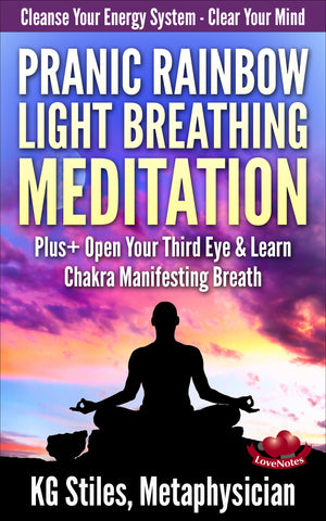 PRANIC RAINBOW LIGHT BREATHING MEDITATION - Cleanse Your Energy System & Clear Your Mind - Plus+ Open Your Third Eye & Learn Chakra Manifesting - By KG Stiles-ebook-PurePlant Essentials