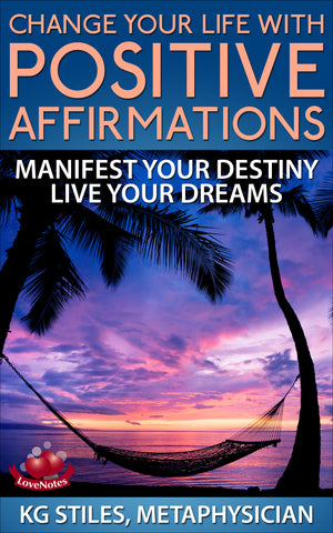 Change Your Life with Positive Affirmations - Manifest Your Destiny - Live Your Dreams - By KG Stiles-ebook-PurePlant Essentials