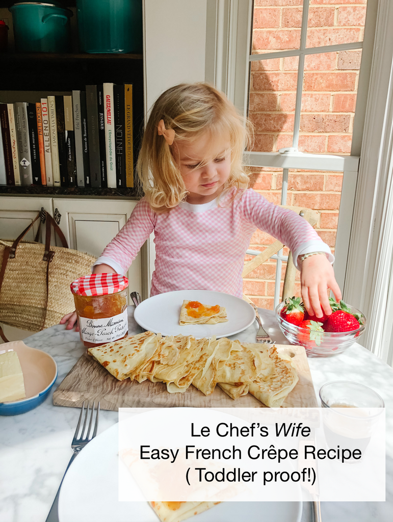 Le Chef's Wife Easy French Crêpe Recipe ( Toddler proof!)