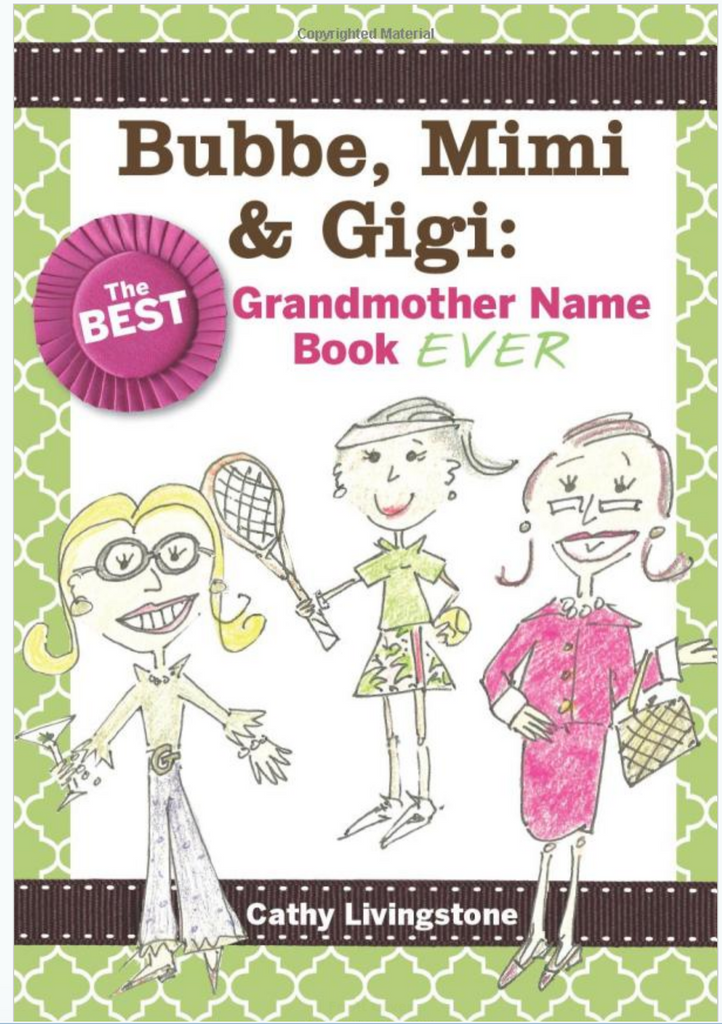 Bubbe, Mimi & Gigi:  The best grandmother name book ever by Cathy livingston of Washington DC