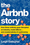 The Airbnb Story: This crazy idea disrupted an industry and generated billions.