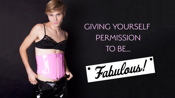 Giving Yourself Permission To Be Fabulous!