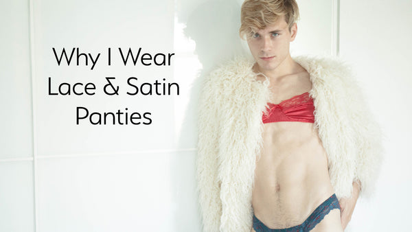 Why I Wear Lace and Satin Panties