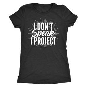 I Don't Speak I Project Women's Tee