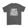 I Don't Speak I Project Basic Tee