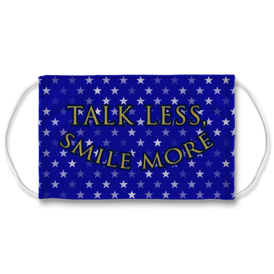 Talk Less, Smile More Face Mask