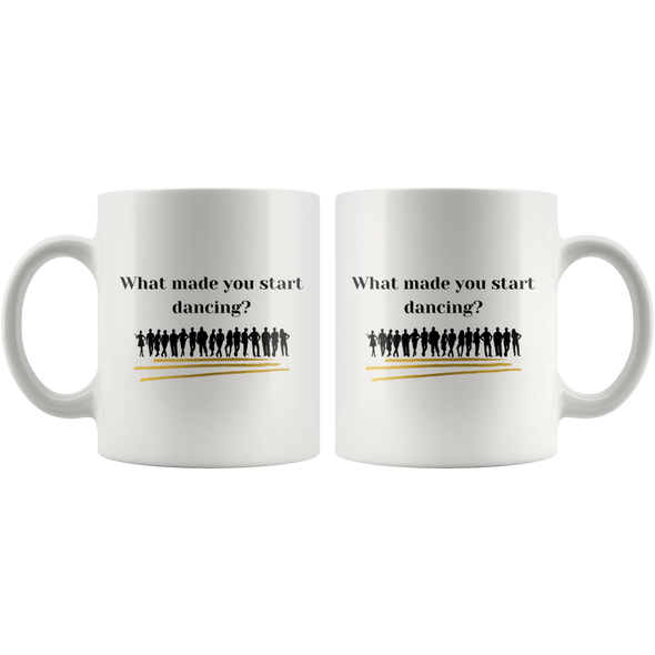 What Made You Start Dancing Mug