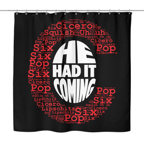 Had It Coming Shower Curtain