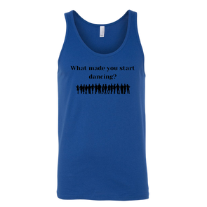 What Made You Start Dancing Unisex Tank