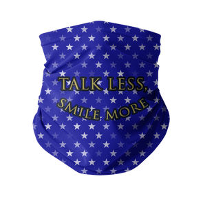 Talk Less, Smile More Neck Gaiter