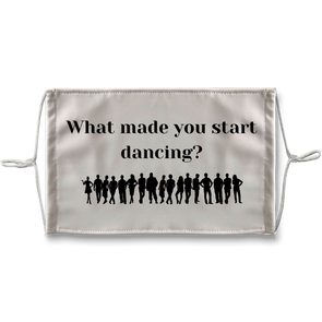 What Made You Start Dancing Face Mask