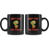 Don't Feed The Plants Mug