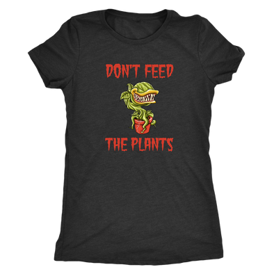 Don't Feed The Plants Women's Tee