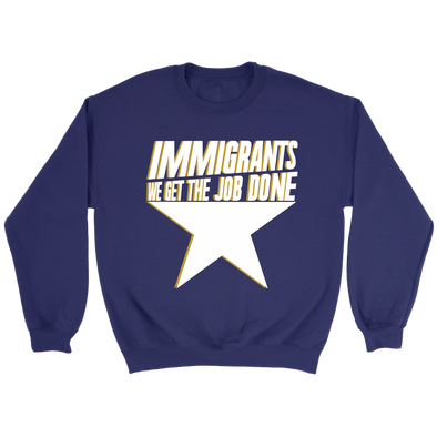 Immigrants We Get The Job Done Crew Sweatshirt