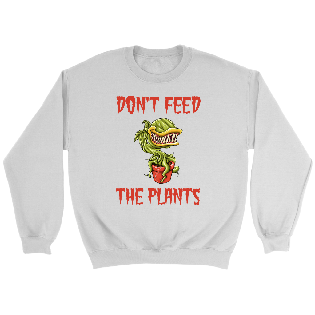 Don't Feed The Plants Crew Sweatshirt